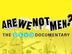 ARE WE NOT MEN? The DEVO documentary